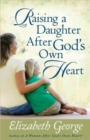 Raising a Daughter After God's Own Heart - Book