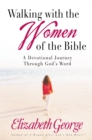Walking with the Women of the Bible : A Devotional Journey Through God's Word - eBook