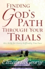 Finding God's Path Through Your Trials : His Help for Every Difficulty You Face - eBook