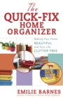The Quick-Fix Home Organizer : Making Your Home Beautiful and Your Life Clutter Free - eBook
