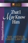 That I May Know Him : Philippians and Colossians - eBook