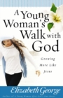 A Young Woman's Walk with God : Growing More Like Jesus - eBook