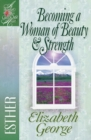Becoming a Woman of Beauty and Strength : Esther - eBook