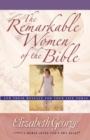 The Remarkable Women of the Bible : And Their Message for Your Life Today - eBook