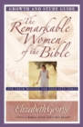 The Remarkable Women of the Bible Growth and Study Guide : And Their Message for Your Life Today - eBook