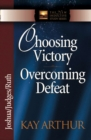 Choosing Victory, Overcoming Defeat : Joshua, Judges, Ruth - eBook