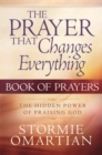 The Prayer That Changes Everything Book of Prayers : The Hidden Power of Praising God - eBook