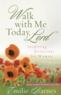 Walk with Me Today, Lord : Inspiring Devotions for Women - eBook