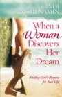When a Woman Discovers Her Dream : Finding God's Purpose for Your Life - eBook
