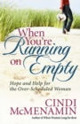 When You're Running on Empty : Hope and Help for the Over-Scheduled Woman - eBook