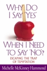 "Why Do I Say ""Yes"" When I Need to Say ""No""? : Escaping  the Trap of Temptation - eBook"