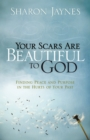 Your Scars Are Beautiful to God : Finding Peace and Purpose in the Hurts of Your Past - eBook