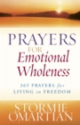 Prayers for Emotional Wholeness : 365 Prayers for Living in Freedom - eBook