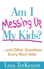 Am I Messing Up My Kids? : ...and Other Questions Every Mom Asks - eBook