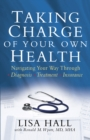 Taking Charge of Your Own Health : Navigating Your Way Through *Diagnosis *Treatment *Insurance *And More - eBook