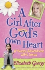 A Girl After God's Own Heart : A Tween Adventure with Jesus - eBook