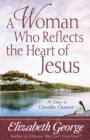 A Woman Who Reflects the Heart of Jesus : 30 Ways to Christlike Character - eBook