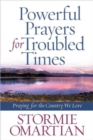 Powerful Prayers for Troubled Times : Praying for the Country We Love - Book