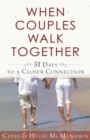 When Couples Walk Together : 31 Days to a Closer Connection - eBook