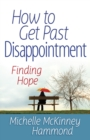 How to Get Past Disappointment : Finding Hope - eBook