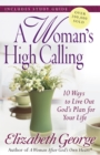 A Woman's High Calling : 10 Ways to Live Out God's Plan for Your Life - eBook