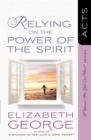 Relying on the Power of the Spirit : Acts - eBook