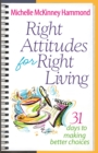 Right Attitudes for Right Living : 31 Days to Making Better Choices - eBook