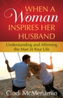 When a Woman Inspires Her Husband : Understanding and Affirming the Man in Your Life - eBook