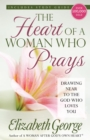 The Heart of a Woman Who Prays : Drawing Near to the God Who Loves You - eBook