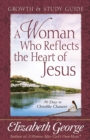 A Woman Who Reflects the Heart of Jesus Growth and Study Guide : 30 Ways to Christlike Character - eBook