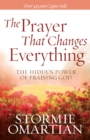 The Prayer That Changes Everything : The Hidden Power of Praising God - eBook