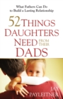 52 Things Daughters Need from Their Dads : What Fathers Can Do to Build a Lasting Relationship - eBook