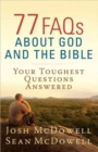 77 FAQs About God and the Bible : Your Toughest Questions Answered - Book