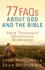 77 FAQs About God and the Bible : Your Toughest Questions Answered - eBook