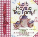 Let's Have a Tea Party! : Special Celebrations for Little Girls - eBook