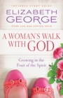 A Woman's Walk with God : Growing in the Fruit of the Spirit - eBook