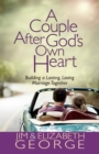 A Couple After God's Own Heart : Building a Lasting, Loving Marriage Together - eBook