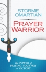 Prayer Warrior : The Power of Praying(R) Your Way to Victory - eBook