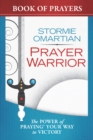 Prayer Warrior Book of Prayers : The Power of Praying(R) Your Way to Victory - eBook
