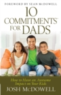 10 Commitments for Dads : How to Have an Awesome Impact on Your Kids - eBook