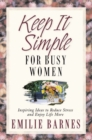 Keep It Simple for Busy Women : Inspiring Ideas to Reduce Stress and Enjoy Life More - eBook