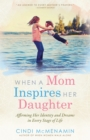 When a Mom Inspires Her Daughter : Affirming Her Indentity and Dreams in Every Stage of Life - eBook