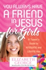 You Always Have a Friend in Jesus for Girls : A Tween's Guide to Knowing and Loving Him More - eBook