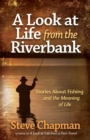 A Look at Life from the Riverbank : Stories About Fishing and the Meaning of Life - eBook