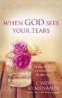 When God Sees Your Tears : He Knows You, He Hears You, He Sees You - Book