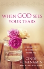 When God Sees Your Tears : He Knows You, He Hears You, He Sees You - eBook