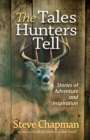 The Tales Hunters Tell : Stories of Adventure and Inspiration - eBook