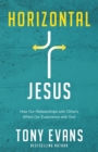 Horizontal Jesus : How Our Relationships with Others Affect Our Experience with God - eBook
