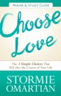 Choose Love Prayer and Study Guide : The Three Simple Choices That Will Alter the Course of Your Life - eBook