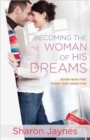 Becoming the Woman of His Dreams : Seven Qualities Every Man Longs For - Book